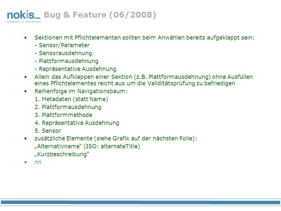 Bug & Feature (06/2008) Sektionen mit Pflichtelementen sollten beim Anwählen bereits aufgeklappt sein: - Sensor/Parameter - Sensorausdehnung - Plattformausdehnung - Repräsentative Ausdehnung Allein das Aufklappen einer Sektion (z.B.