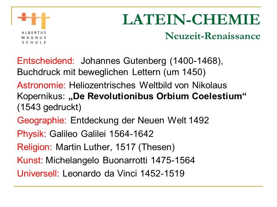 LATEIN-CHEMIE Neuzeit-Renaissance Entscheidend: Johannes Gutenberg (1400-1468), Buchdruck mit beweglichen Lettern (um 1450) Astronomie: Heliozentrisch