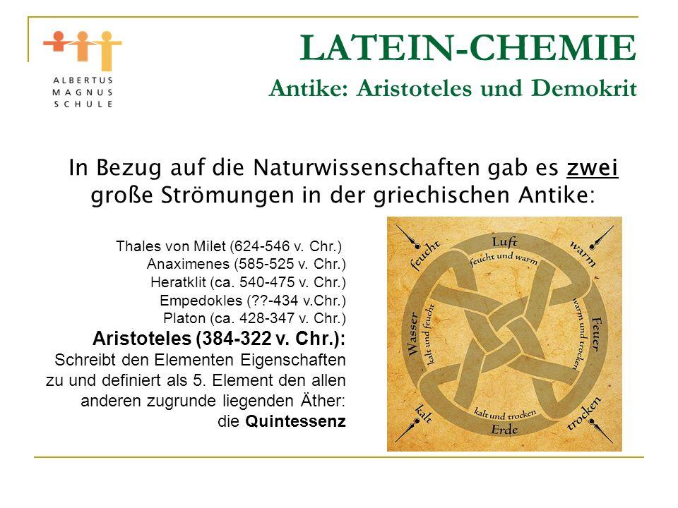 LATEIN-CHEMIE Antike: Aristoteles und Demokrit In Bezug auf die Naturwissenschaften gab es zwei große Strömungen in der griechischen Antike: Leukipp (* 5.