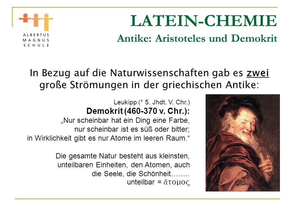LATEIN-CHEMIE 2200 Jahre kein wirklicher Fortschritt Die aristotelische Naturphilosophie setzt sich für die nächsten 2200 Jahre durch, gedanklich wird sie über Ägypten (Alexander d.