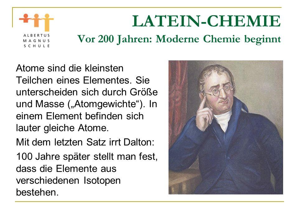 LATEIN-CHEMIE Vor 200 Jahren: Moderne Chemie beginnt Atome sind die kleinsten Teilchen eines Elementes. Sie unterscheiden sich durch Größe und Masse (