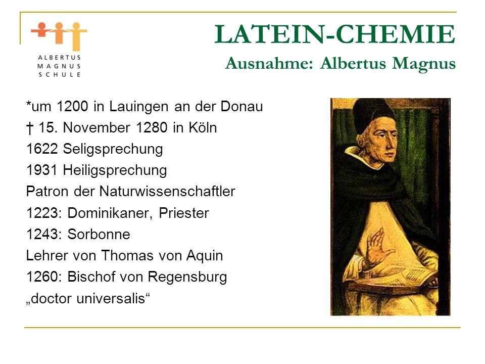 LATEIN-CHEMIE Ausnahme: Albertus Magnus *um 1200 in Lauingen an der Donau 15. November 1280 in Köln 1622 Seligsprechung 1931 Heiligsprechung Patron de
