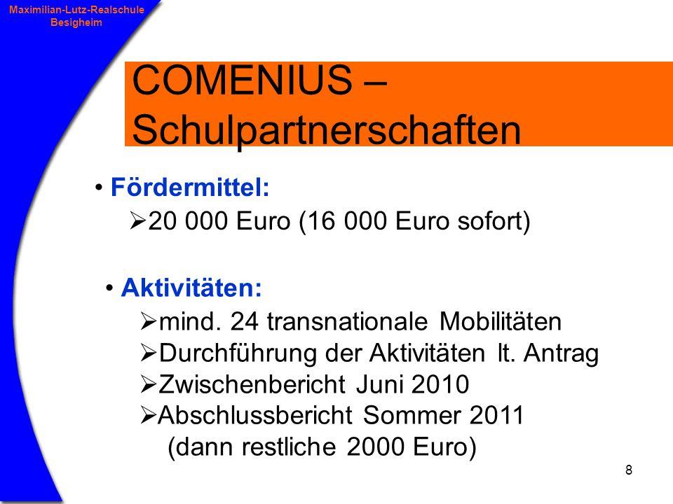 8 Maximilian-Lutz-Realschule Besigheim COMENIUS – Schulpartnerschaften Fördermittel: 20 000 Euro (16 000 Euro sofort) Aktivitäten: mind.
