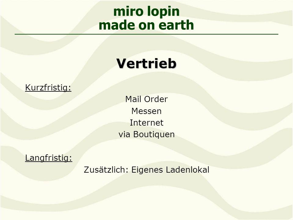 miro lopin made on earthVertrieb Kurzfristig: Mail Order Messen Internet via Boutiquen Langfristig: Zusätzlich: Eigenes Ladenlokal