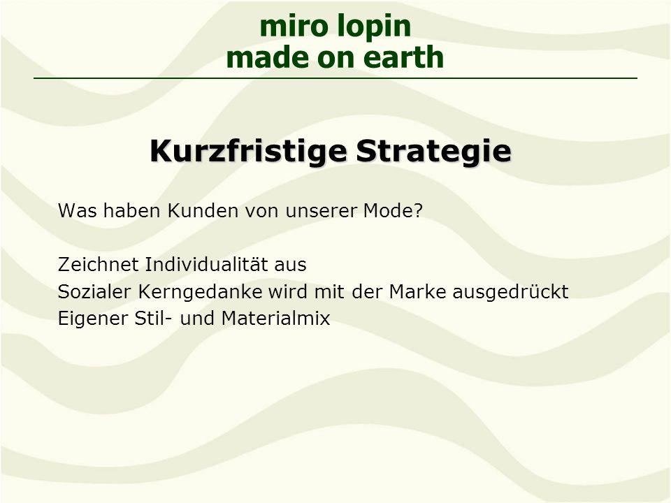 miro lopin made on earth Kurzfristige Strategie Was haben Kunden von unserer Mode.