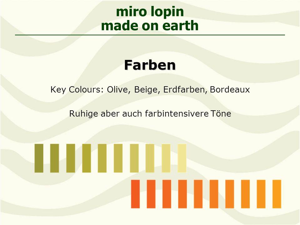 miro lopin made on earthFarben Key Colours: Olive, Beige, Erdfarben, Bordeaux Ruhige aber auch farbintensivere Töne