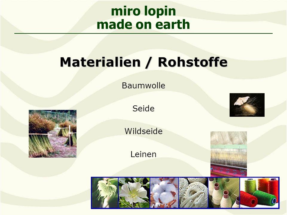 miro lopin made on earth Materialien / Rohstoffe Baumwolle Seide Wildseide Leinen