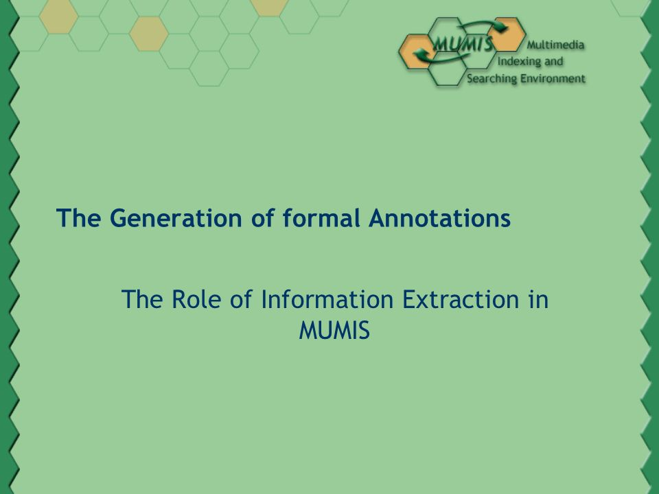 The Generation of formal Annotations The Role of Information Extraction in MUMIS