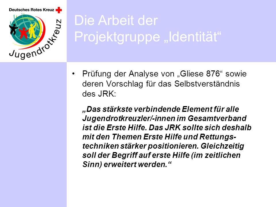 Die Arbeit der Projektgruppe Identität Prüfung der Analyse von Gliese 876 sowie deren Vorschlag für das Selbstverständnis des JRK: Das stärkste verbindende Element für alle Jugendrotkreuzler/-innen im Gesamtverband ist die Erste Hilfe.