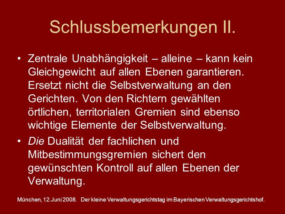 München, 12.Juni 2008.Der kleine Verwaltungsgerichtstag im Bayerischen Verwaltungsgerichtshof. Schlussbemerkungen II. Zentrale Unabhängigkeit – allein