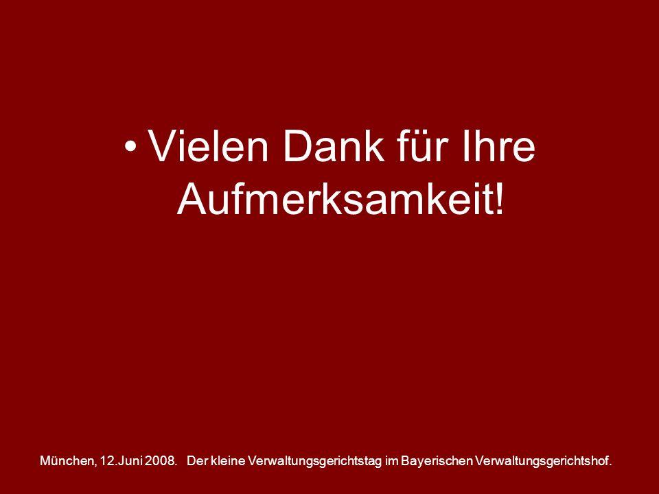 München, 12.Juni 2008.Der kleine Verwaltungsgerichtstag im Bayerischen Verwaltungsgerichtshof. Vielen Dank für Ihre Aufmerksamkeit!