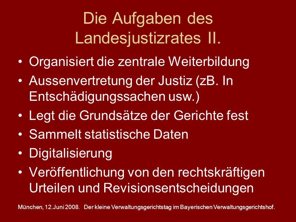München, 12.Juni 2008.Der kleine Verwaltungsgerichtstag im Bayerischen Verwaltungsgerichtshof. Die Aufgaben des Landesjustizrates II. Organisiert die