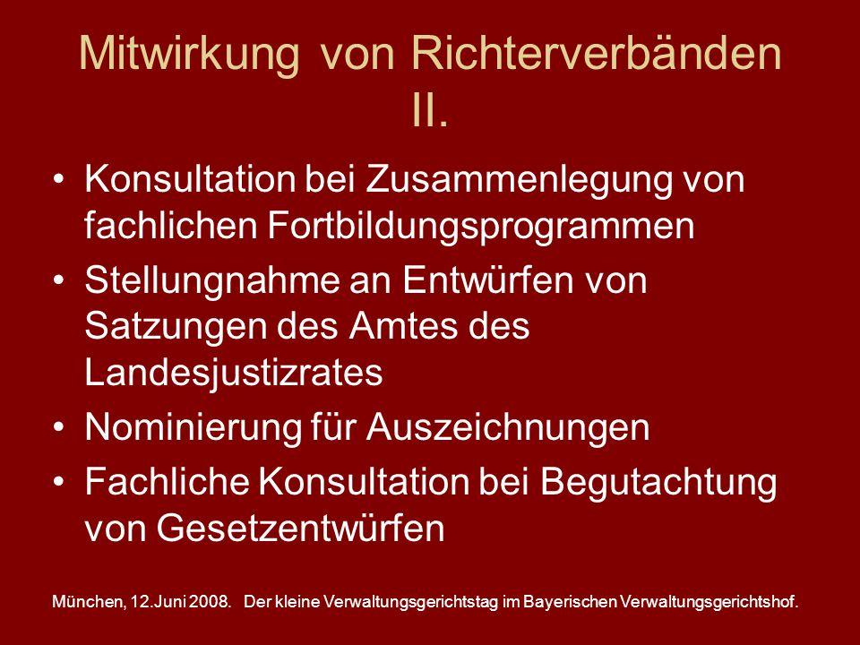 München, 12.Juni 2008.Der kleine Verwaltungsgerichtstag im Bayerischen Verwaltungsgerichtshof. Mitwirkung von Richterverbänden II. Konsultation bei Zu