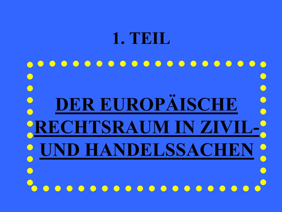 Der Europäische Rechtsraum: Bürgerinnen und Bürgern Europas einen gleichgestellten Zugang zum Recht zu garantieren, so dass die Grenzen der EU-Länder kein Hindernis mehr für die Problemlösungen im Zivilrecht oder im Bezug auf Klageschriften und die Urteilsvollstreckung in Zivilsachen darstellen VERTRAG VON LISSABON: Die gegenseitige Anerkennung, zwischen den Mitgliedstaaten, der gerichtlichen und außergerichtlichen Entscheidungen, sowie der Vollstreckung; Die grenzüberschreitende Zustellung gerichtlicher und außergerichtlicher Schriftstücke; Die Vereinbarkeit der in den Mitgliedstaaten geltenden Kollisionsnormen und Vorschriften zur Vermeidung von Kompetenzkonflikten; Die Zusammenarbeit bei der Erhebung von Beweismitteln; Einen effektiven Zugang zum Recht; Die Beseitigung von Hindernissen für die reibungslose Abwicklung von Zivilverfahren, erforderlichenfalls durch Förderung der Vereinbarkeit der in den Mitgliedstaaten geltenden zivilrechtlichen Verfahrensvorschriften; Die Entwicklung von alternativen Methoden für die Beilegung von Streitigkeiten; Die Förderung der Weiterbildung von Richtern und Justizbediensteten.