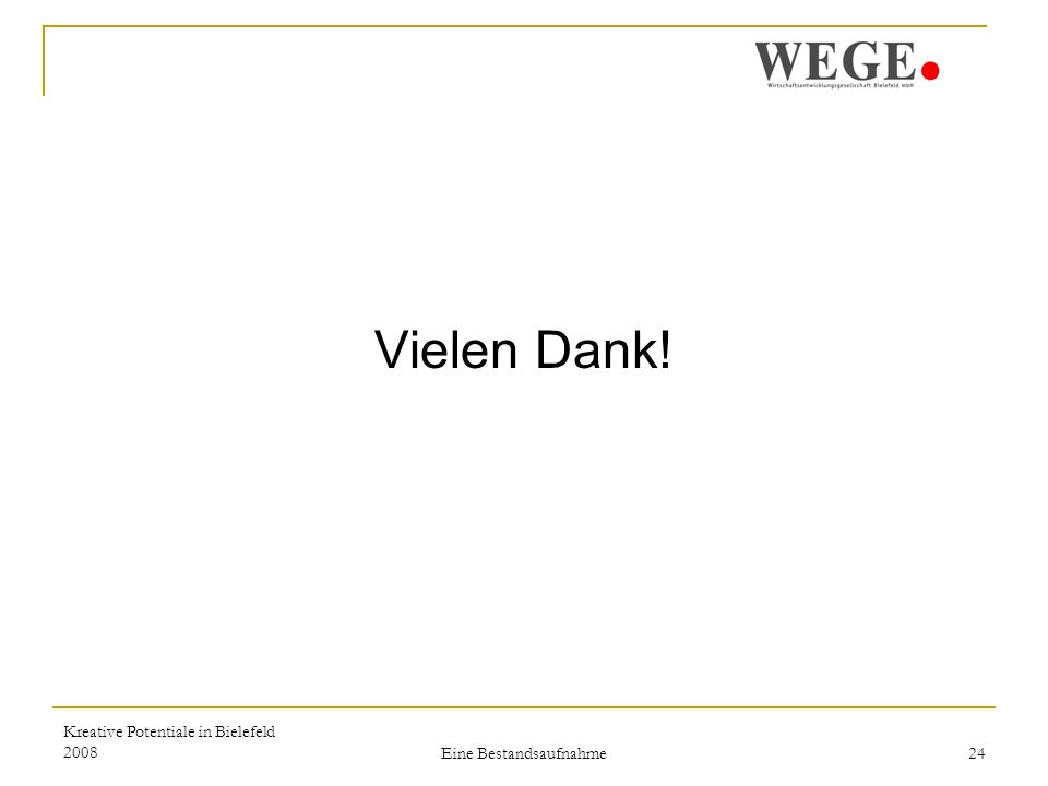 Kreative Potentiale in Bielefeld 2008 Eine Bestandsaufnahme 24 Vielen Dank!