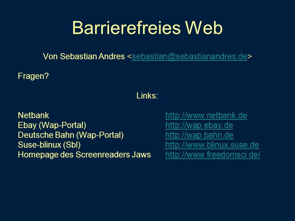 Barrierefreies Web Von Sebastian Andres sebastian@sebastianandres.de Fragen? Links: Netbank http://www.netbank.dehttp://www.netbank.de Ebay (Wap-Porta