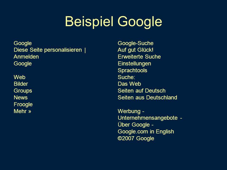 Beispiel Google Google Diese Seite personalisieren | Anmelden Google Web Bilder Groups News Froogle Mehr » Google-Suche Auf gut Glück! Erweiterte Such