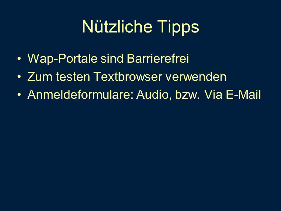 Nützliche Tipps Wap-Portale sind Barrierefrei Zum testen Textbrowser verwenden Anmeldeformulare: Audio, bzw. Via E-Mail