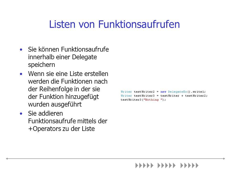 Listen von Funktionsaufrufen Sie können Funktionsaufrufe innerhalb einer Delegate speichern Wenn sie eine Liste erstellen werden die Funktionen nach d