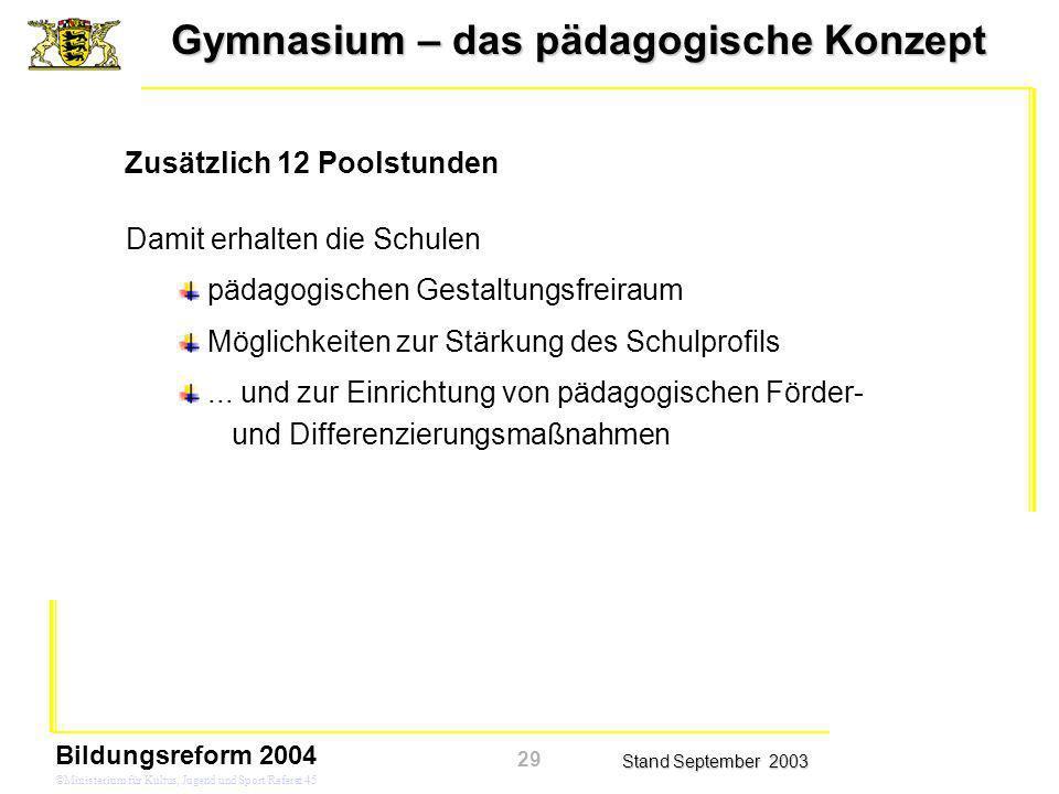 Gymnasium – das pädagogische Konzept Stand September 2003 Bildungsreform 2004 ©Ministerium für Kultus, Jugend und Sport/Referat 45 Damit erhalten die