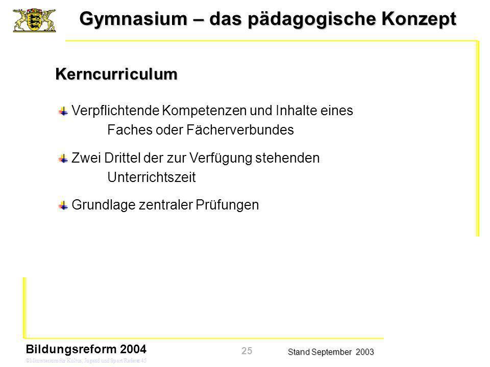 Gymnasium – das pädagogische Konzept Stand September 2003 Bildungsreform 2004 ©Ministerium für Kultus, Jugend und Sport/Referat 45 Kerncurriculum Verp