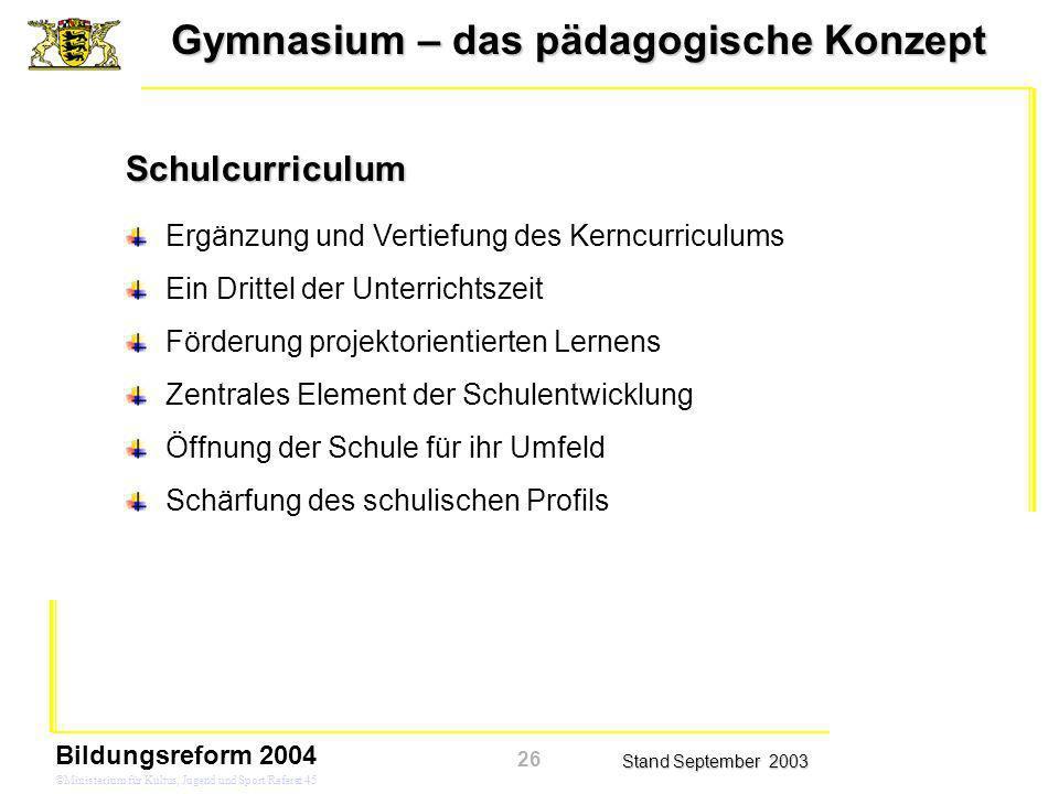 Gymnasium – das pädagogische Konzept Stand September 2003 Bildungsreform 2004 ©Ministerium für Kultus, Jugend und Sport/Referat 45 Schulcurriculum Erg