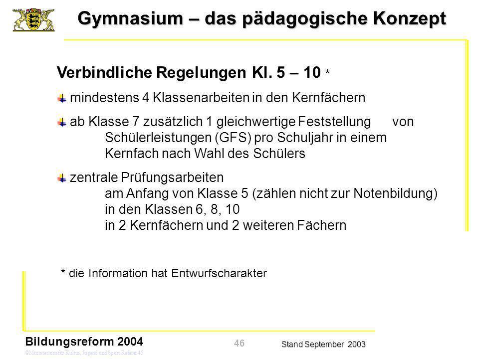 Gymnasium – das pädagogische Konzept Stand September 2003 Bildungsreform 2004 ©Ministerium für Kultus, Jugend und Sport/Referat 45 Verbindliche Regelu