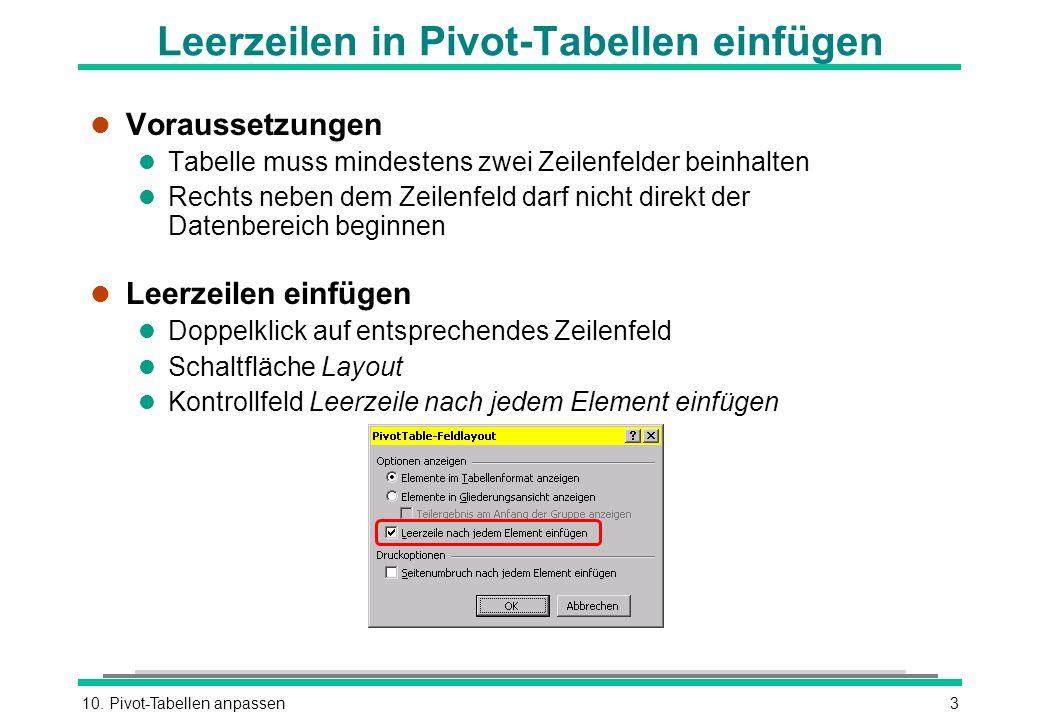 10. Pivot-Tabellen anpassen3 Leerzeilen in Pivot-Tabellen einfügen l Voraussetzungen l Tabelle muss mindestens zwei Zeilenfelder beinhalten l Rechts n