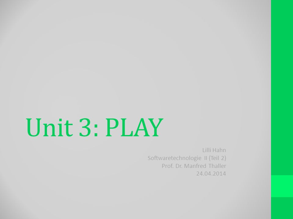 Unit 3: PLAY Lilli Hahn Softwaretechnologie II (Teil 2) Prof. Dr. Manfred Thaller