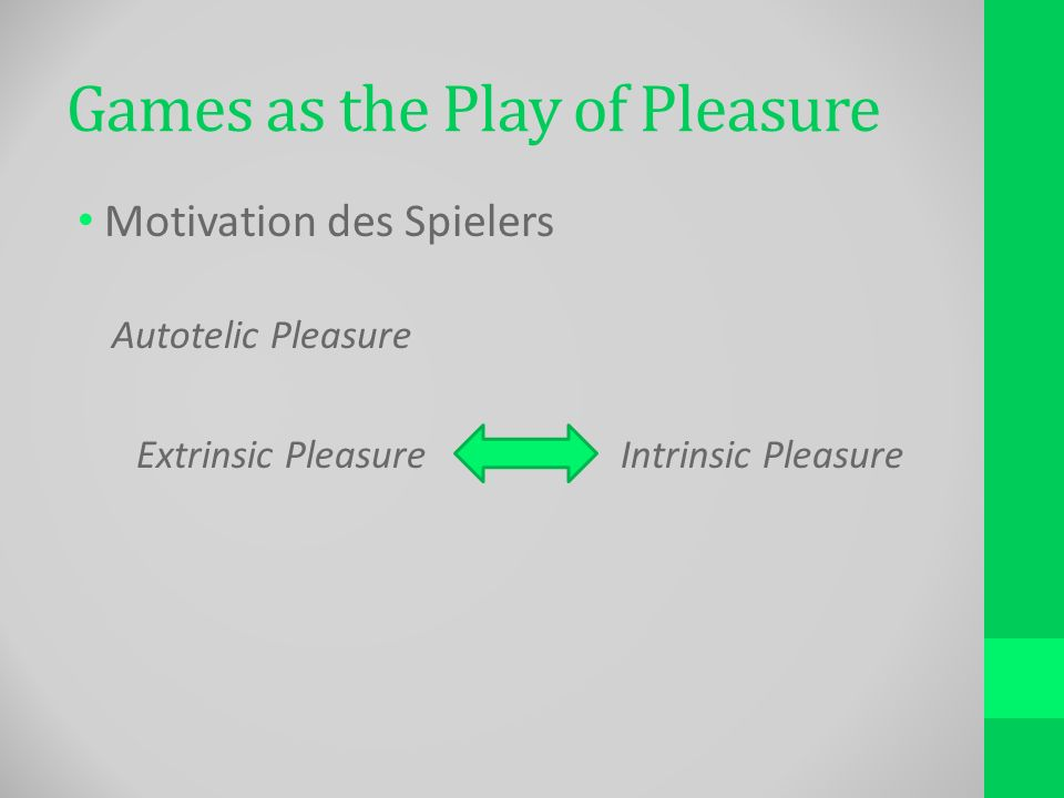 Games as the Play of Pleasure Motivation des Spielers Autotelic Pleasure Extrinsic PleasureIntrinsic Pleasure