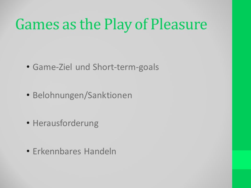 Games as the Play of Pleasure Game-Ziel und Short-term-goals Belohnungen/Sanktionen Herausforderung Erkennbares Handeln