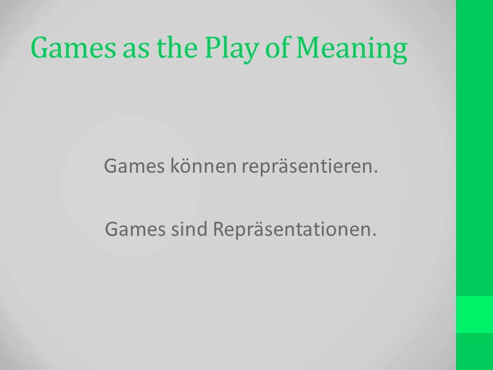 Games as the Play of Meaning Games können repräsentieren. Games sind Repräsentationen.