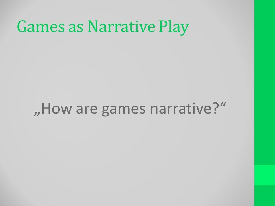 Games as Narrative Play How are games narrative