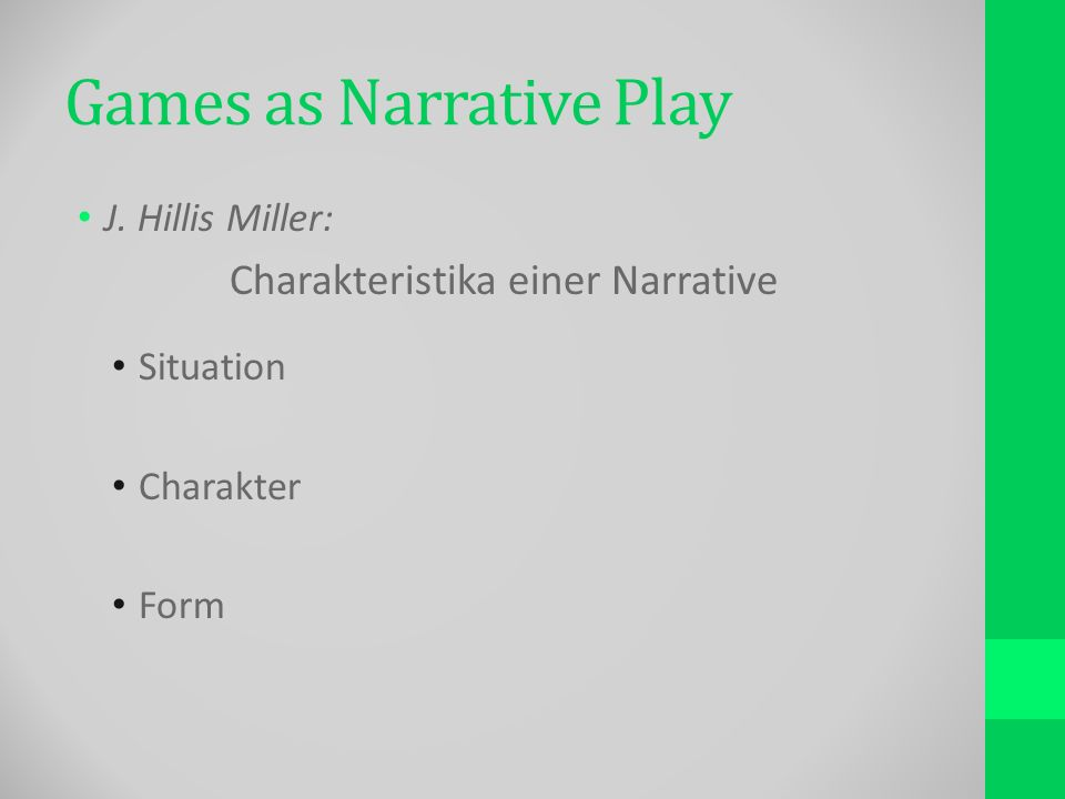 Games as Narrative Play J. Hillis Miller: Charakteristika einer Narrative Situation Charakter Form