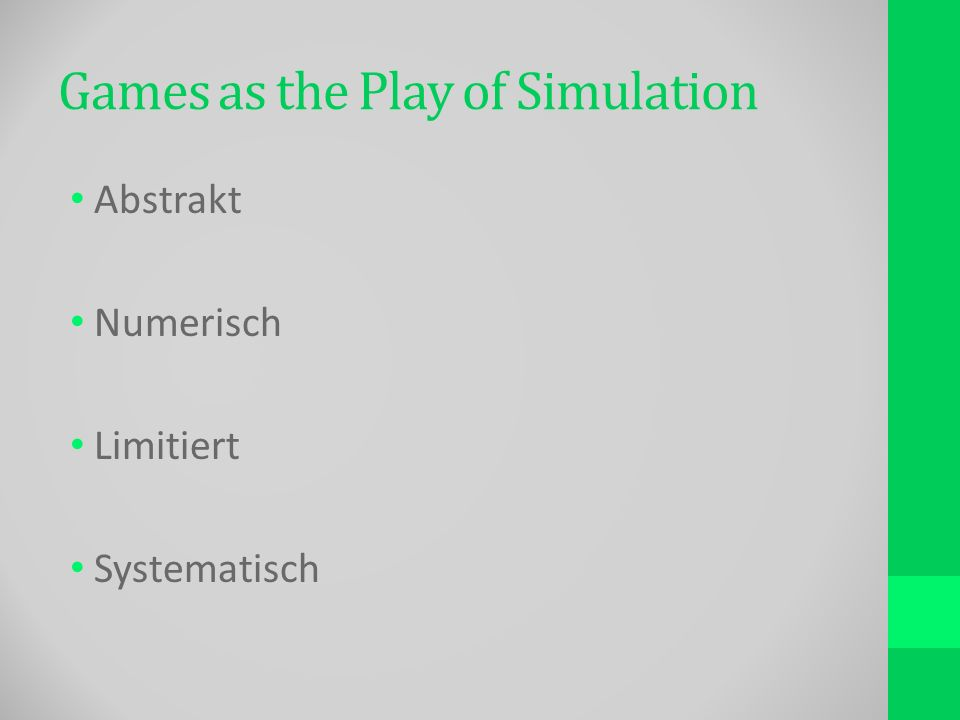 Games as the Play of Simulation Abstrakt Numerisch Limitiert Systematisch
