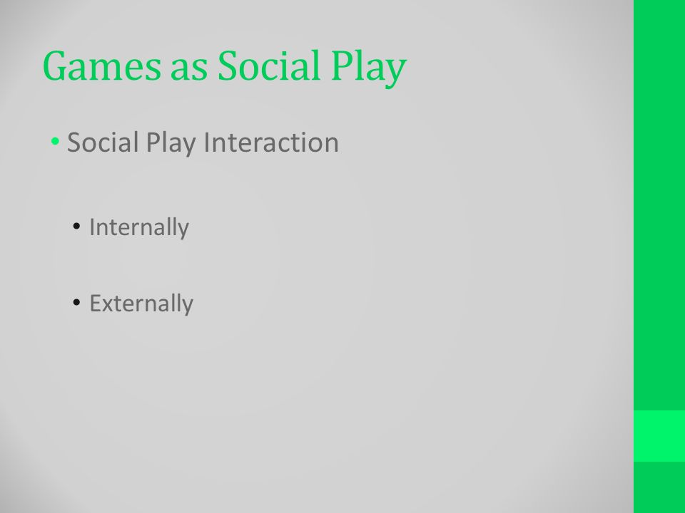 Games as Social Play Social Play Interaction Internally Externally