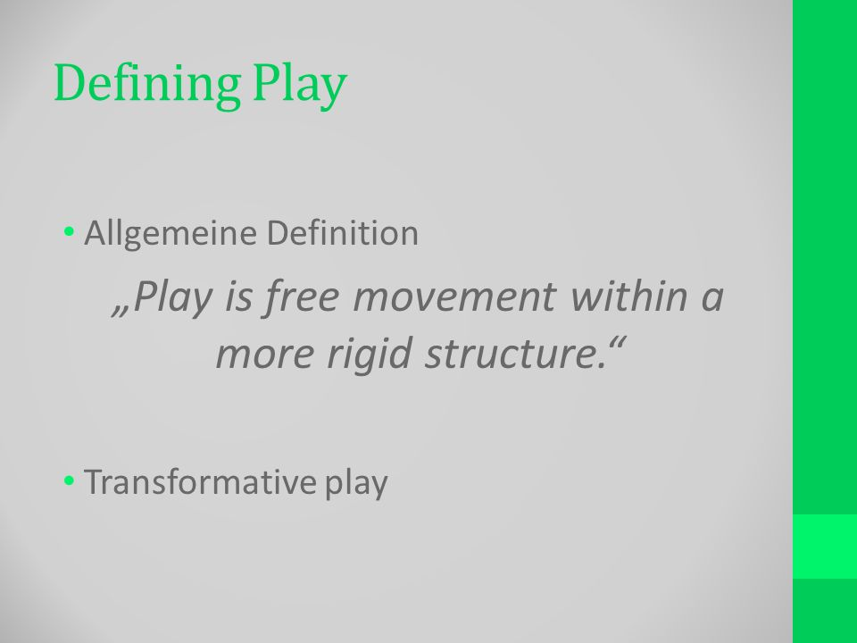 Defining Play Allgemeine Definition Play is free movement within a more rigid structure.