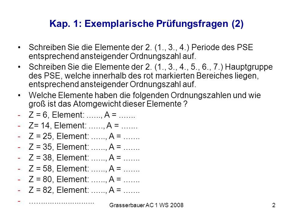 Grasserbauer AC 1 WS 20082 Kap. 1: Exemplarische Prüfungsfragen (2) Schreiben Sie die Elemente der 2. (1., 3., 4.) Periode des PSE entsprechend anstei