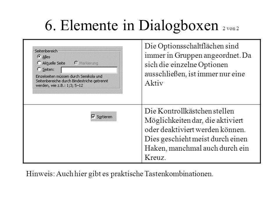 6. Elemente in Dialogboxen 2 von 2 Die Optionsschaltflächen sind immer in Gruppen angeordnet. Da sich die einzelne Optionen ausschließen, ist immer nu