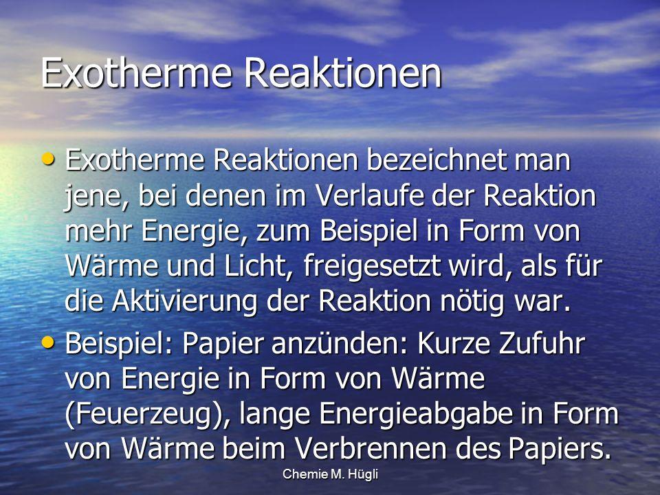 Exotherme Reaktionen Exotherme Reaktionen bezeichnet man jene, bei denen im Verlaufe der Reaktion mehr Energie, zum Beispiel in Form von Wärme und Lic