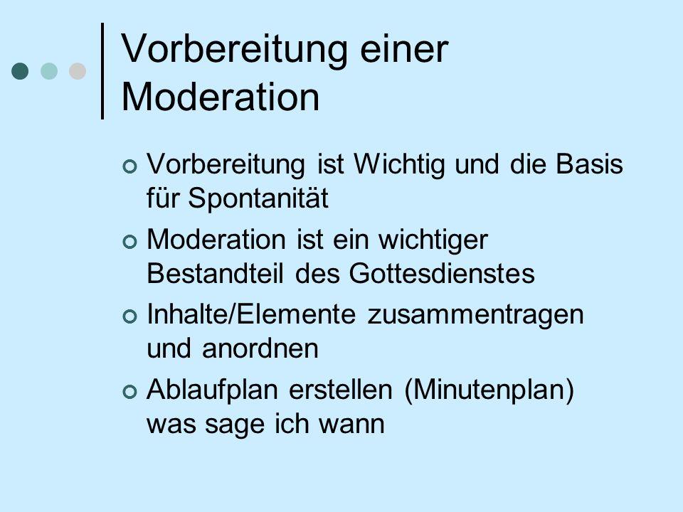 Vorbereitung einer Moderation Vorbereitung ist Wichtig und die Basis für Spontanität Moderation ist ein wichtiger Bestandteil des Gottesdienstes Inhalte/Elemente zusammentragen und anordnen Ablaufplan erstellen (Minutenplan) was sage ich wann