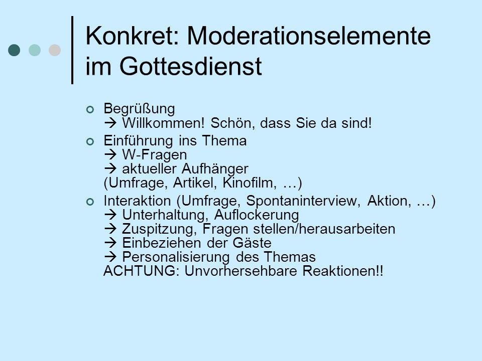 Konkret: Moderationselemente im Gottesdienst Begrüßung Willkommen.