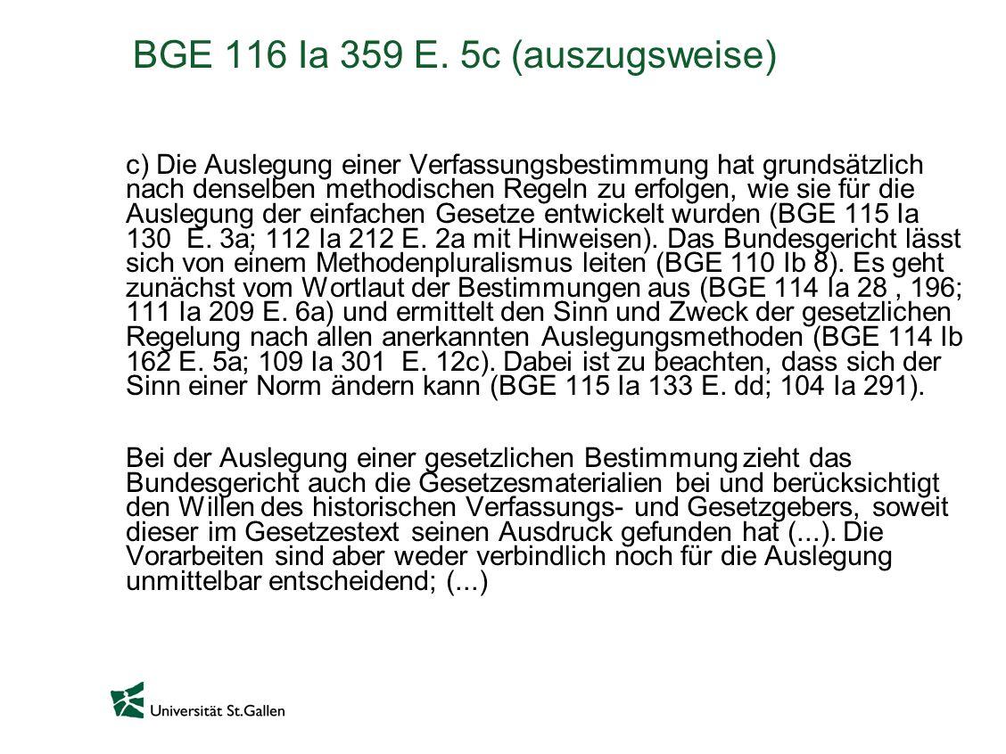 BGE 116 Ia 359 E. 5c (auszugsweise) c) Die Auslegung einer Verfassungsbestimmung hat grundsätzlich nach denselben methodischen Regeln zu erfolgen, wie