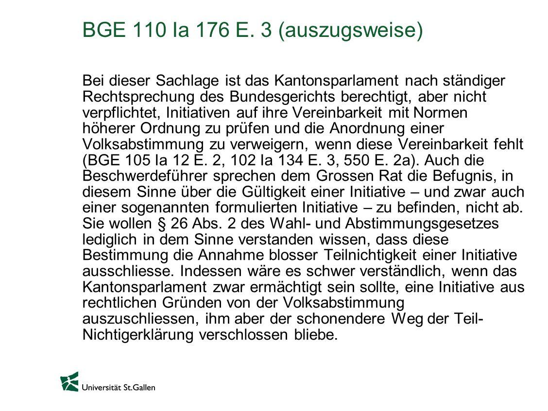 BGE 110 Ia 176 E. 3 (auszugsweise) Bei dieser Sachlage ist das Kantonsparlament nach ständiger Rechtsprechung des Bundesgerichts berechtigt, aber nich