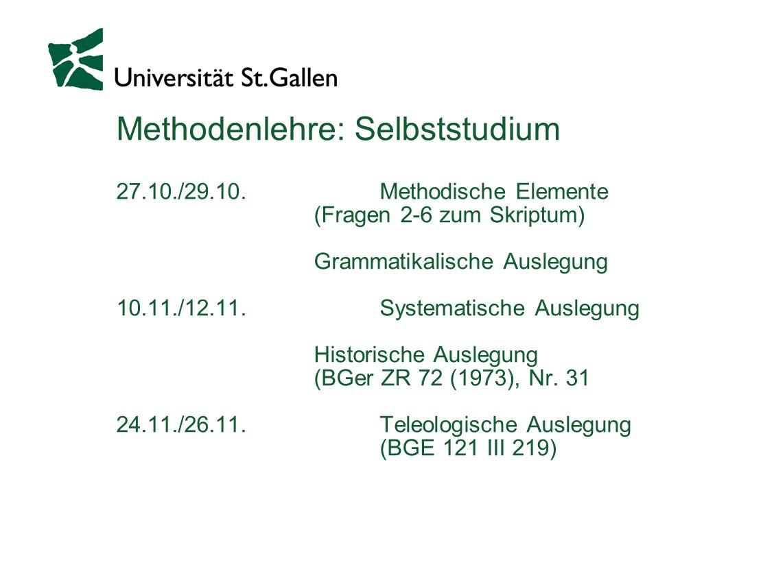 Methodenlehre: Selbststudium 27.10./29.10. Methodische Elemente (Fragen 2-6 zum Skriptum) Grammatikalische Auslegung 10.11./12.11. Systematische Ausle