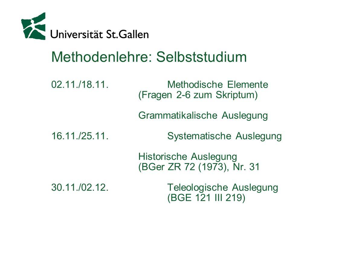 Methodenlehre: Selbststudium 02.11./18.11. Methodische Elemente (Fragen 2-6 zum Skriptum) Grammatikalische Auslegung 16.11./25.11. Systematische Ausle