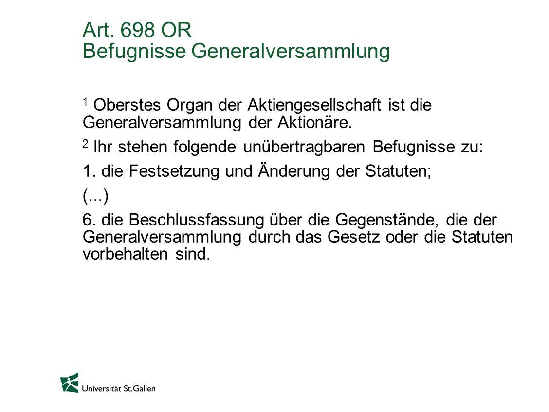 Art. 698 OR Befugnisse Generalversammlung 1 Oberstes Organ der Aktiengesellschaft ist die Generalversammlung der Aktionäre. 2 Ihr stehen folgende unüb