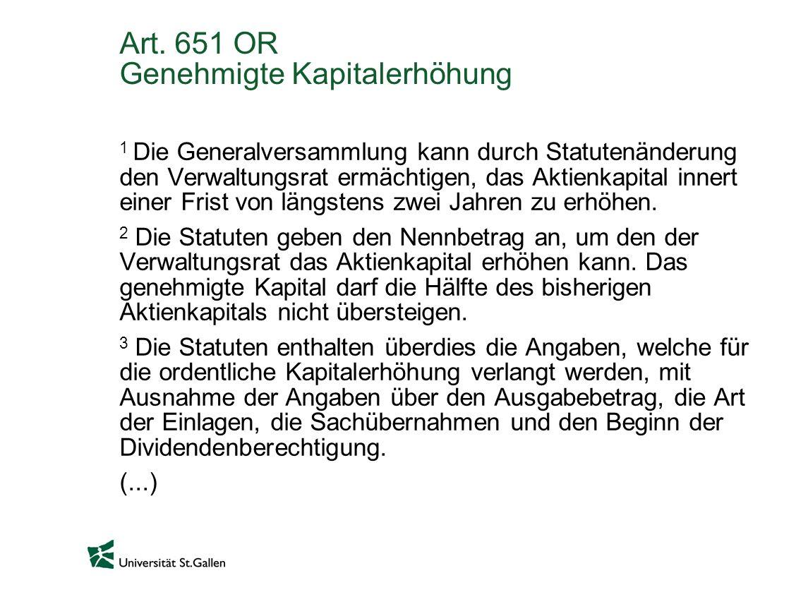 Art. 651 OR Genehmigte Kapitalerhöhung 1 Die Generalversammlung kann durch Statutenänderung den Verwaltungsrat ermächtigen, das Aktienkapital innert e