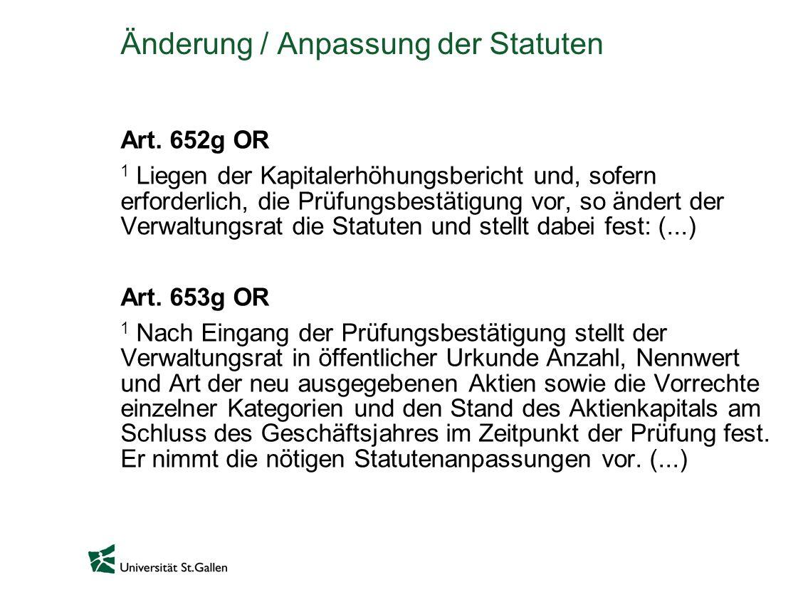 Änderung / Anpassung der Statuten Art. 652g OR 1 Liegen der Kapitalerhöhungsbericht und, sofern erforderlich, die Prüfungsbestätigung vor, so ändert d