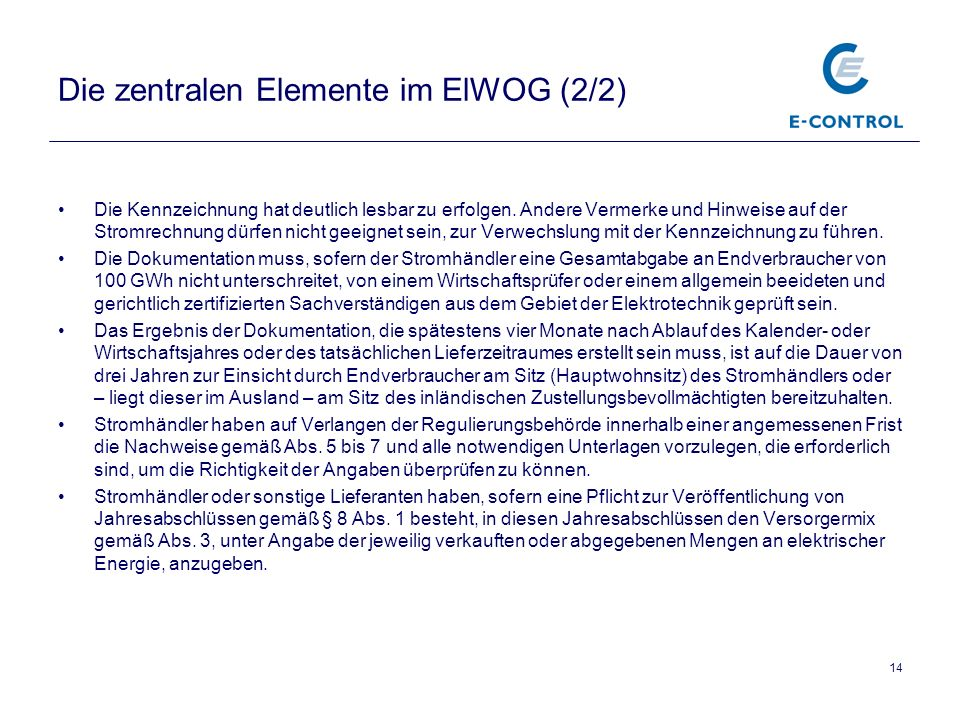 14 Die zentralen Elemente im ElWOG (2/2) Die Kennzeichnung hat deutlich lesbar zu erfolgen. Andere Vermerke und Hinweise auf der Stromrechnung dürfen